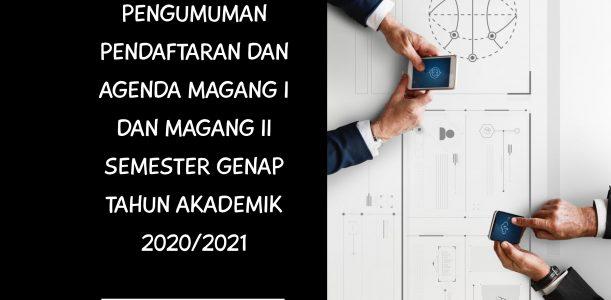 PENGUMUMAN Pendaftaran dan Agenda Magang 1 dan Magang 2 Semester Genap Tahun Akademik 2020/2021
